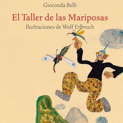 Libro El taller de las mariposas, Gioconda Belli, Wolf Erlbruch, Barbara Fiore Editora.