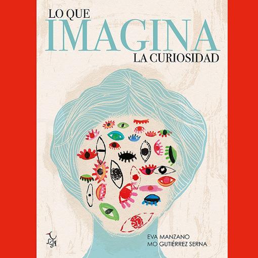 Lo que imagina la curiosidad - MO Gutiérrez